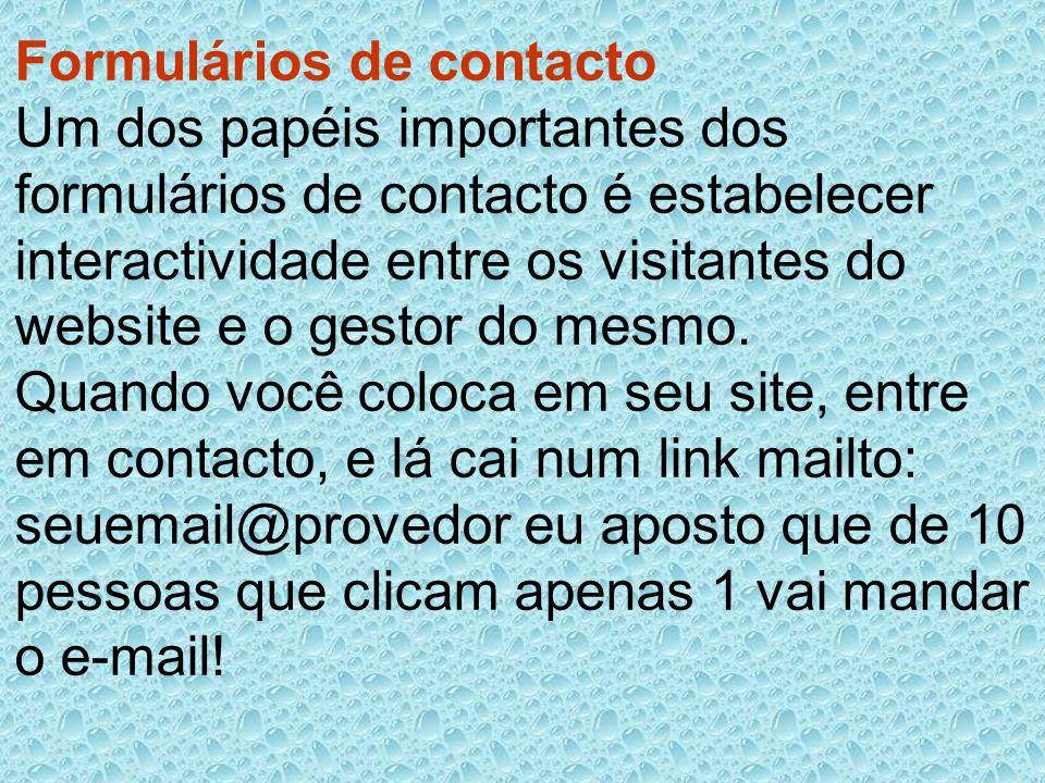 Formulários de contacto Um dos papéis importantes dos formulários de contacto é estabelecer interactividade entre os visitantes do website e o gestor