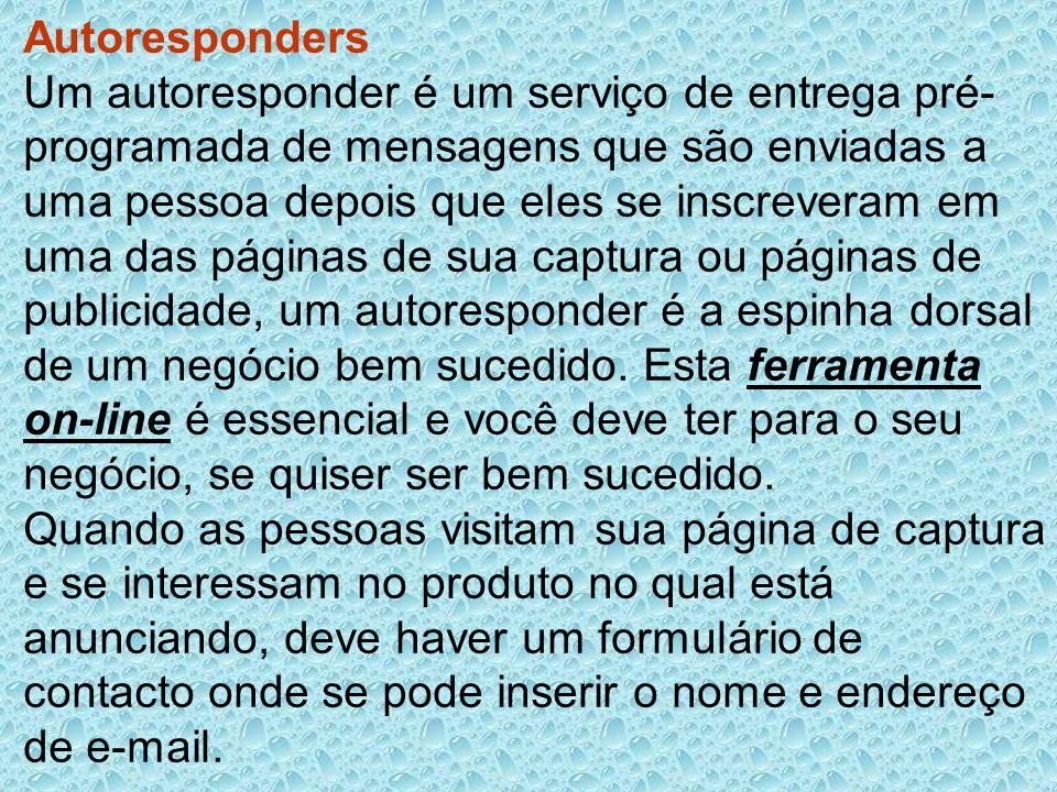 Autoresponders Um autoresponder é um serviço de entrega pré- programada de mensagens que são enviadas a uma pessoa depois que eles se inscreveram em u