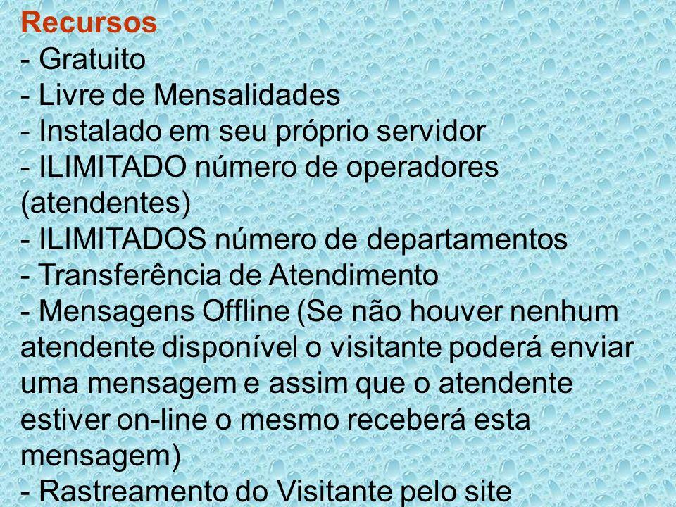 Recursos - Gratuito - Livre de Mensalidades - Instalado em seu próprio servidor - ILIMITADO número de operadores (atendentes) - ILIMITADOS número de d