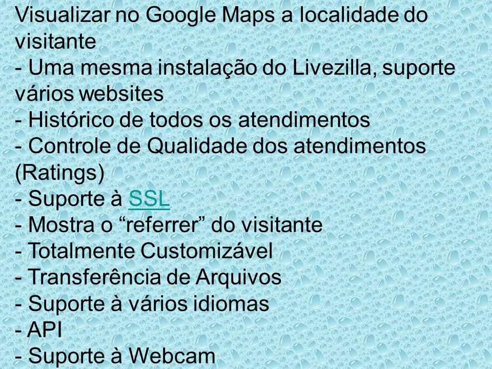 Visualizar no Google Maps a localidade do visitante - Uma mesma instalação do Livezilla, suporte vários websites - Histórico de todos os atendimentos