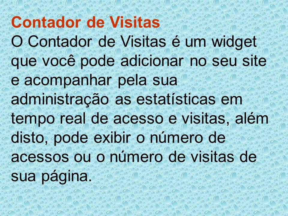Contador de Visitas O Contador de Visitas é um widget que você pode adicionar no seu site e acompanhar pela sua administração as estatísticas em tempo