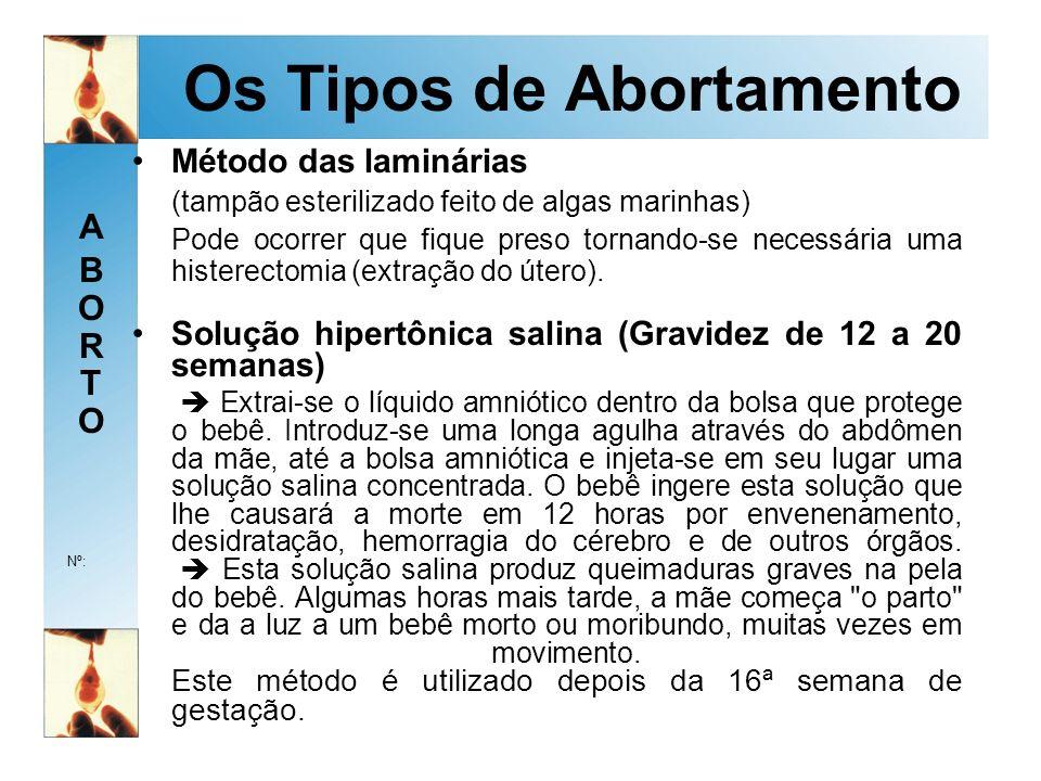 ABORTOABORTO Nº: Os Tipos de Abortamento Método das laminárias (tampão esterilizado feito de algas marinhas) Pode ocorrer que fique preso tornando-se necessária uma histerectomia (extração do útero).