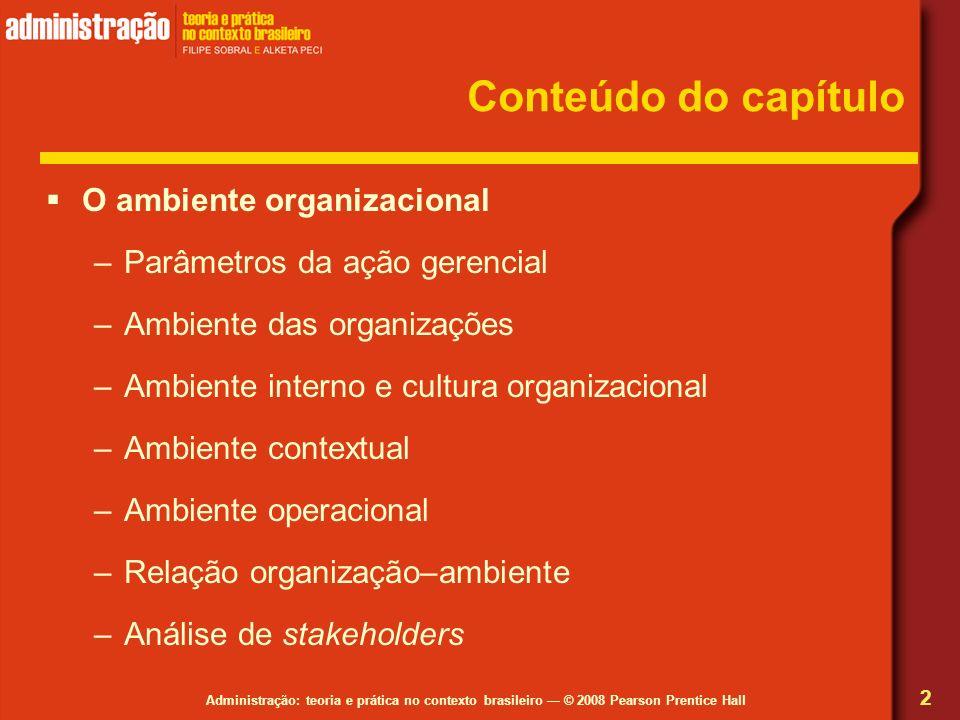 Administração: teoria e prática no contexto brasileiro © 2008 Pearson Prentice Hall Conteúdo do capítulo O ambiente organizacional –Parâmetros da ação