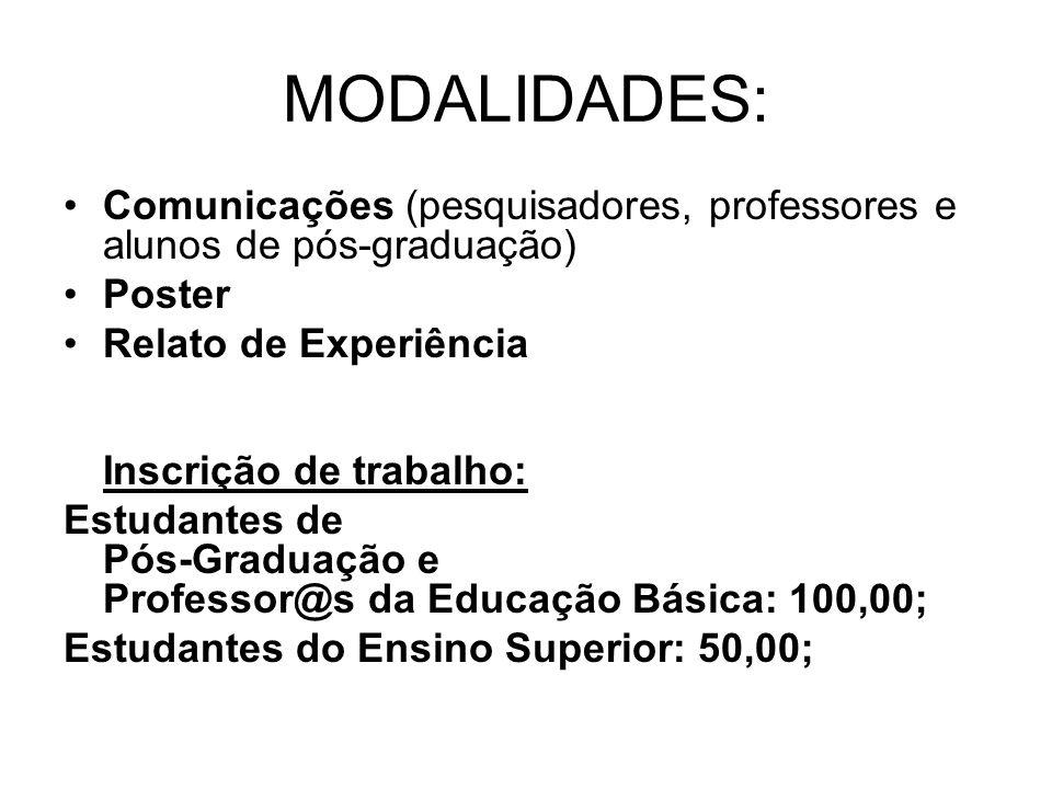 MODALIDADES: Comunicações (pesquisadores, professores e alunos de pós-graduação) Poster Relato de Experiência Inscrição de trabalho: Estudantes de Pós