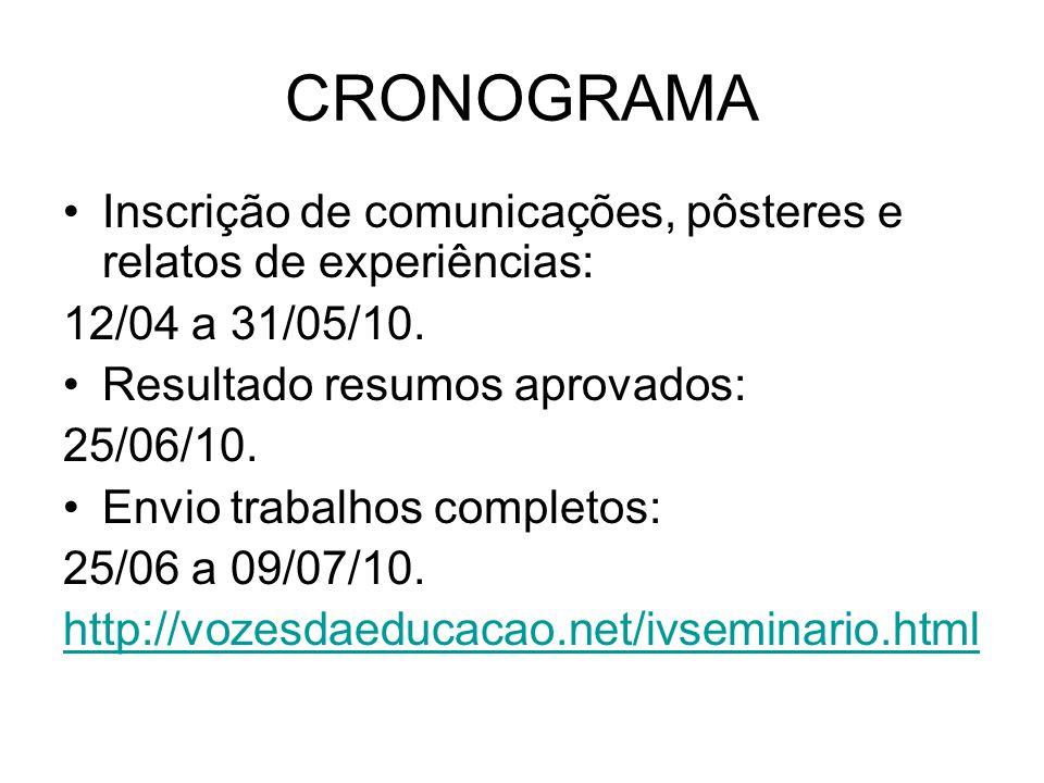 CRONOGRAMA Inscrição de comunicações, pôsteres e relatos de experiências: 12/04 a 31/05/10. Resultado resumos aprovados: 25/06/10. Envio trabalhos com
