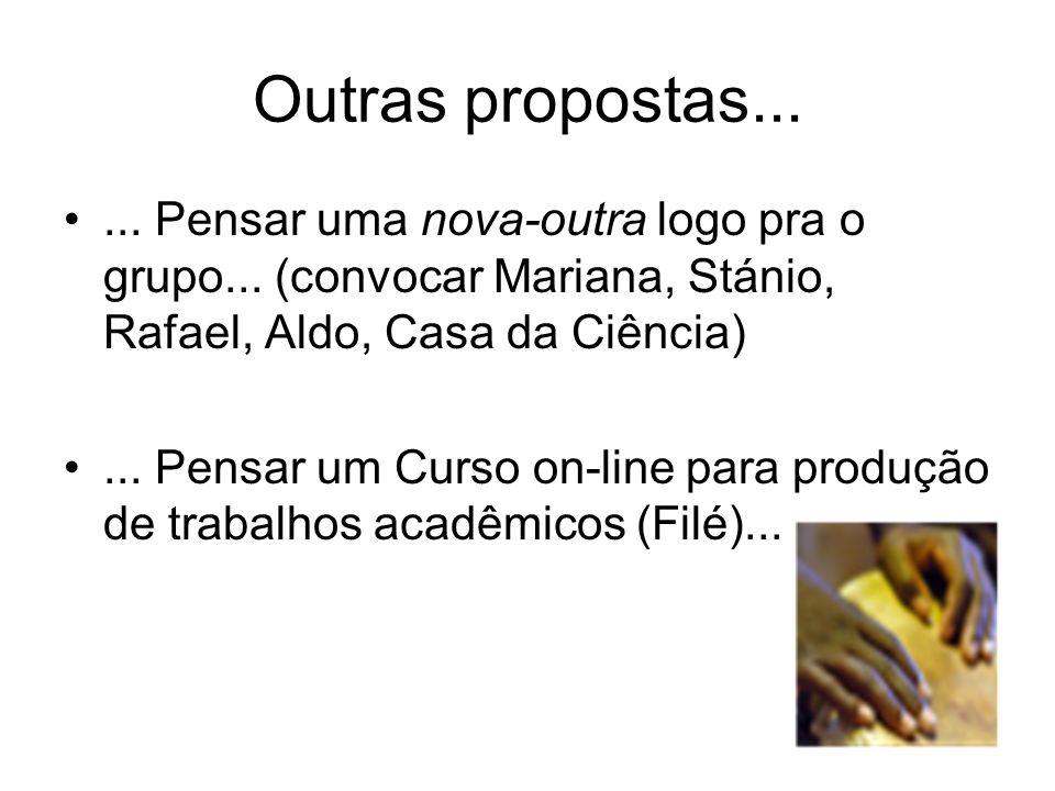 Outras propostas...... Pensar uma nova-outra logo pra o grupo... (convocar Mariana, Stánio, Rafael, Aldo, Casa da Ciência)... Pensar um Curso on-line