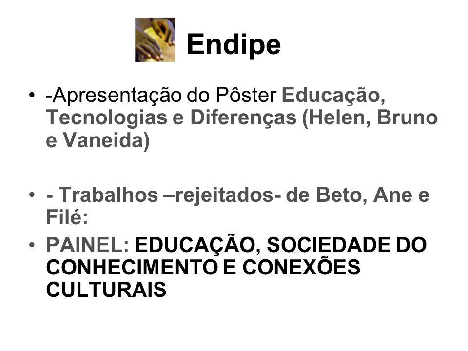 Endipe -Apresentação do Pôster Educação, Tecnologias e Diferenças (Helen, Bruno e Vaneida) - Trabalhos –rejeitados- de Beto, Ane e Filé: PAINEL: EDUCA