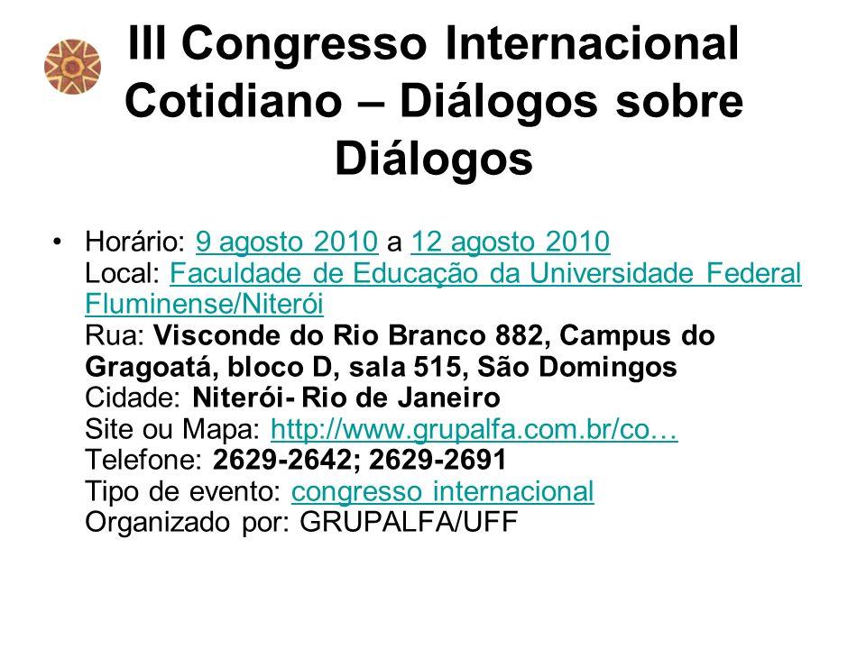 III Congresso Internacional Cotidiano – Diálogos sobre Diálogos Horário: 9 agosto 2010 a 12 agosto 2010 Local: Faculdade de Educação da Universidade F