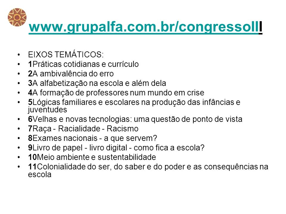 www.grupalfa.com.br/congressoIIwww.grupalfa.com.br/congressoIII EIXOS TEMÁTICOS: 1Práticas cotidianas e currículo 2A ambivalência do erro 3A alfabetiz
