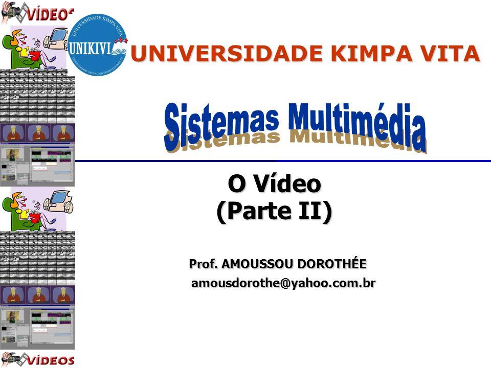 O Vídeo (Parte II) Prof. AMOUSSOU DOROTHÉE Prof. AMOUSSOU DOROTHÉE amousdorothe@yahoo.com.br amousdorothe@yahoo.com.br UNIVERSIDADE KIMPA VITA
