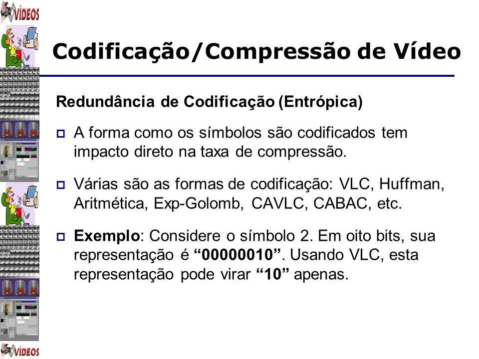 Codificação/Compressão de Vídeo Redundância de Codificação (Entrópica) A forma como os símbolos são codificados tem impacto direto na taxa de compress