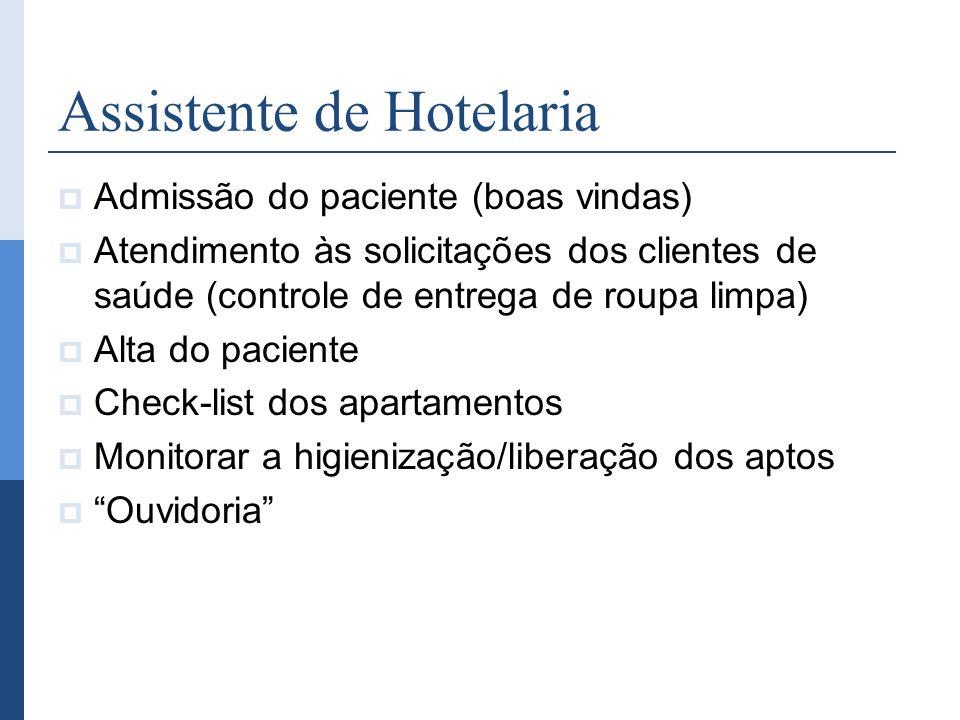 Assistente de Hotelaria Admissão do paciente (boas vindas) Atendimento às solicitações dos clientes de saúde (controle de entrega de roupa limpa) Alta