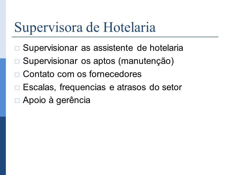 Supervisora de Hotelaria Supervisionar as assistente de hotelaria Supervisionar os aptos (manutenção) Contato com os fornecedores Escalas, frequencias