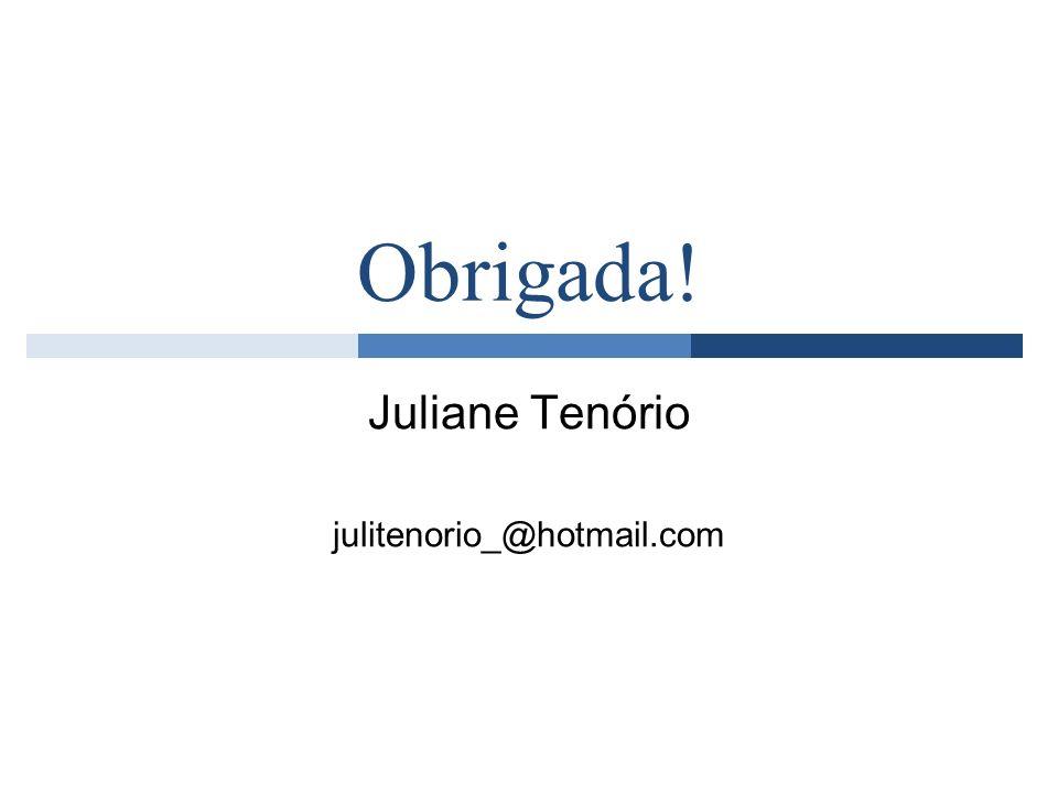 Obrigada! Juliane Tenório julitenorio_@hotmail.com