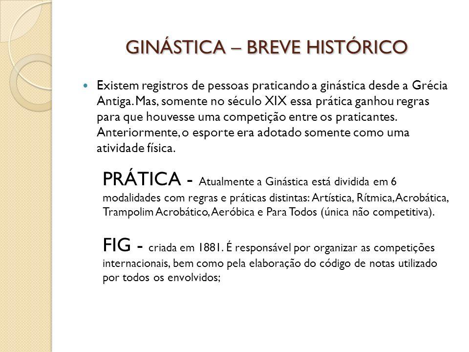 GINÁSTICA – BREVE HISTÓRICO Existem registros de pessoas praticando a ginástica desde a Grécia Antiga. Mas, somente no século XIX essa prática ganhou