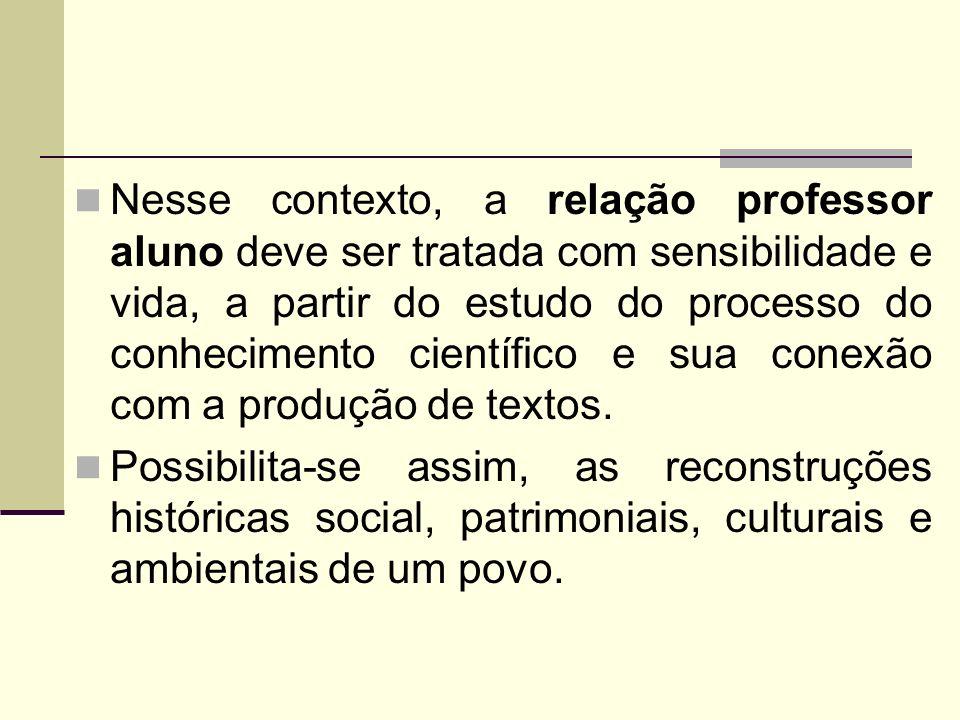 Nesse contexto, a relação professor aluno deve ser tratada com sensibilidade e vida, a partir do estudo do processo do conhecimento científico e sua c
