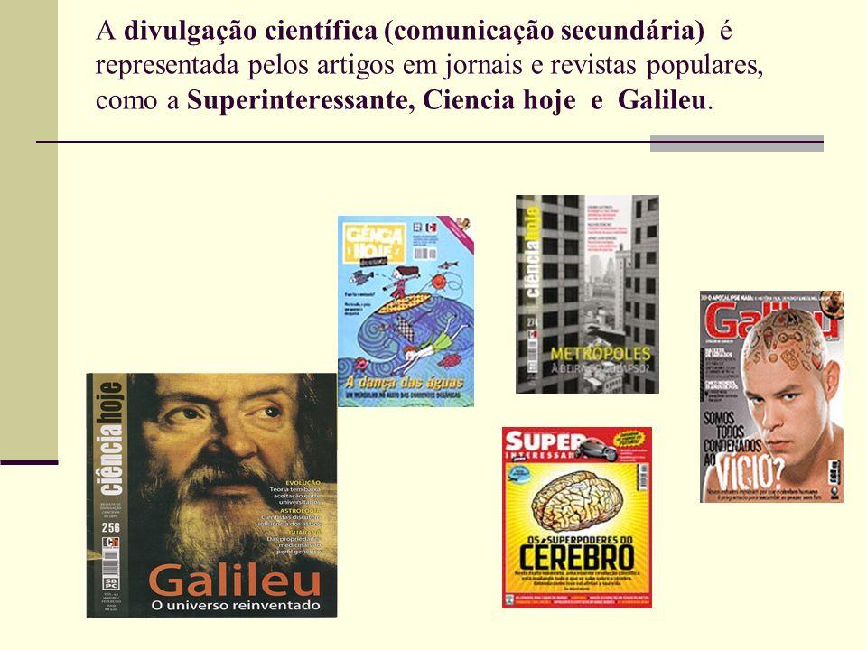 A divulgação científica (comunicação secundária) é representada pelos artigos em jornais e revistas populares, como a Superinteressante, Ciencia hoje