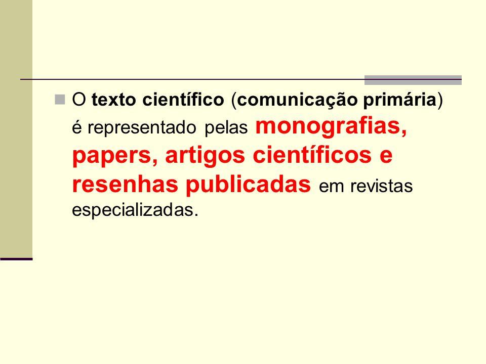 O texto científico (comunicação primária) é representado pelas monografias, papers, artigos científicos e resenhas publicadas em revistas especializad