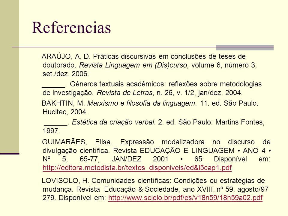 Referencias ARAÚJO, A. D. Práticas discursivas em conclusões de teses de doutorado. Revista Linguagem em (Dis)curso, volume 6, número 3, set./dez. 200