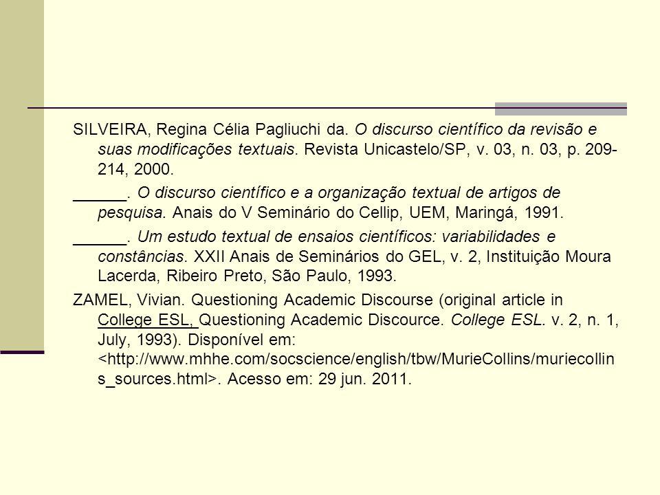 SILVEIRA, Regina Célia Pagliuchi da. O discurso científico da revisão e suas modificações textuais. Revista Unicastelo/SP, v. 03, n. 03, p. 209- 214,