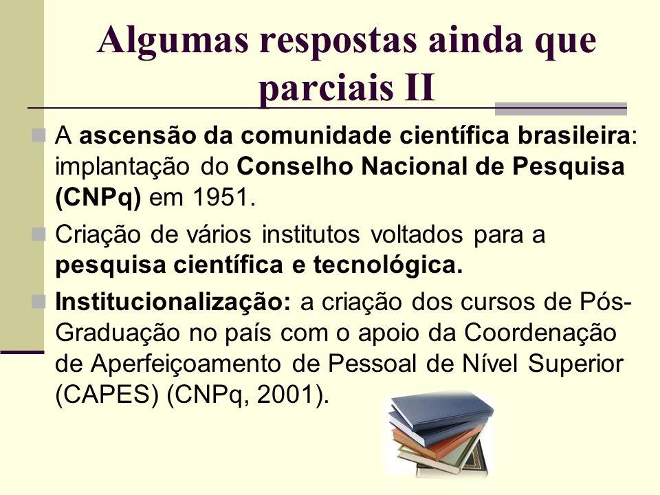 Algumas respostas ainda que parciais II A ascensão da comunidade científica brasileira: implantação do Conselho Nacional de Pesquisa (CNPq) em 1951. C