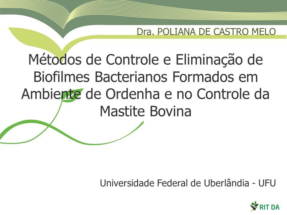 Dra. POLIANA DE CASTRO MELO Métodos de Controle e Eliminação de Biofilmes Bacterianos Formados em Ambiente de Ordenha e no Controle da Mastite Bovina