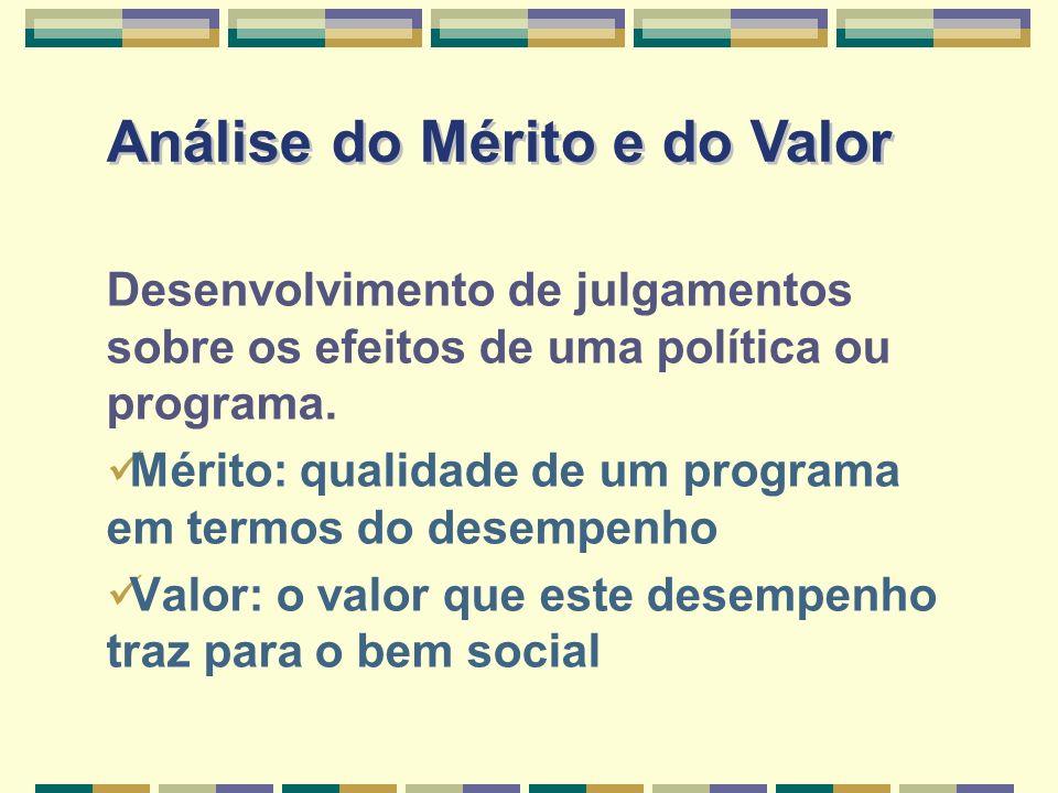 Desenvolvimento de julgamentos sobre os efeitos de uma política ou programa. Mérito: qualidade de um programa em termos do desempenho Valor: o valor q