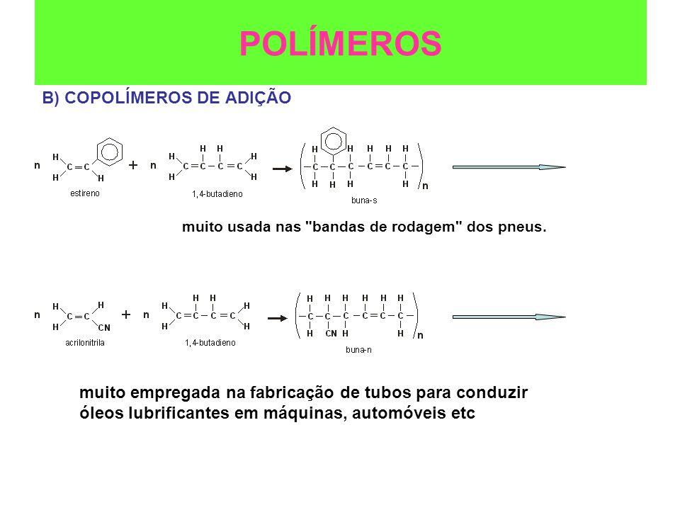 B) COPOLÍMEROS DE ADIÇÃO POLÍMEROS muito usada nas