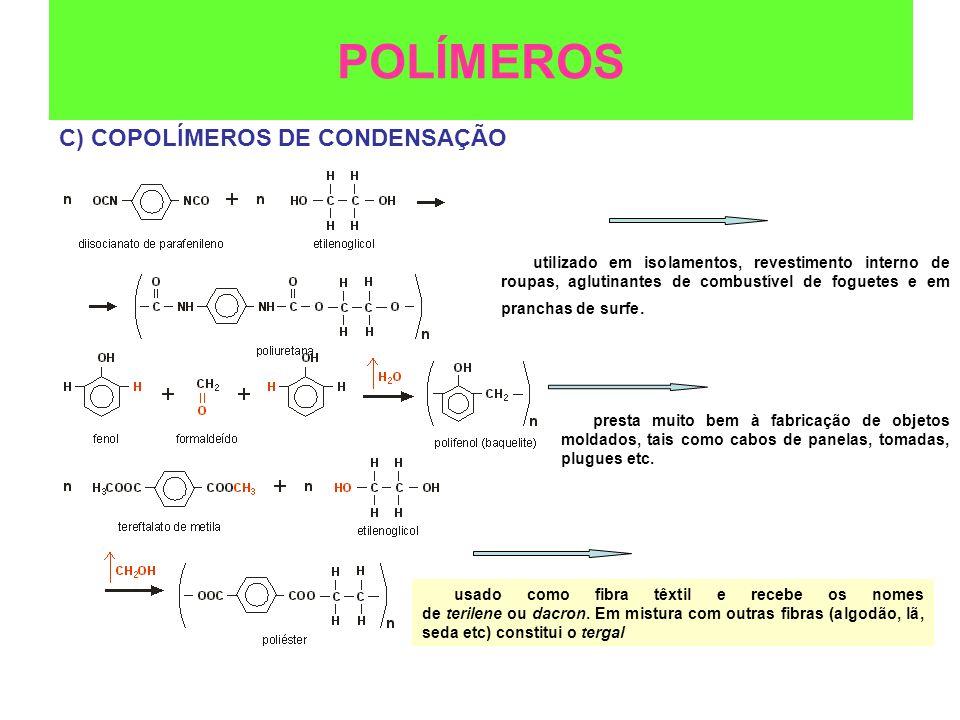C) COPOLÍMEROS DE CONDENSAÇÃO POLÍMEROS utilizado em isolamentos, revestimento interno de roupas, aglutinantes de combustível de foguetes e em prancha