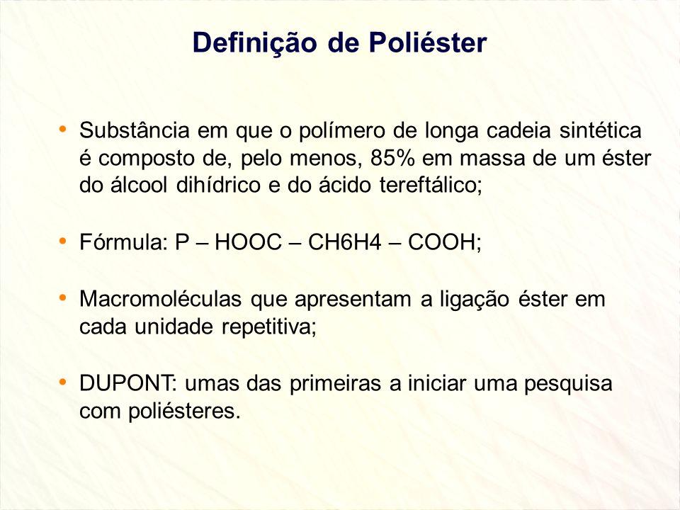 Definição de Poliéster Substância em que o polímero de longa cadeia sintética é composto de, pelo menos, 85% em massa de um éster do álcool dihídrico