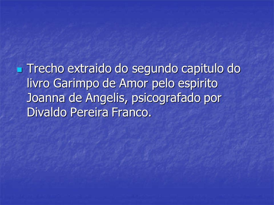 Trecho extraido do segundo capitulo do livro Garimpo de Amor pelo espirito Joanna de Angelis, psicografado por Divaldo Pereira Franco. Trecho extraido