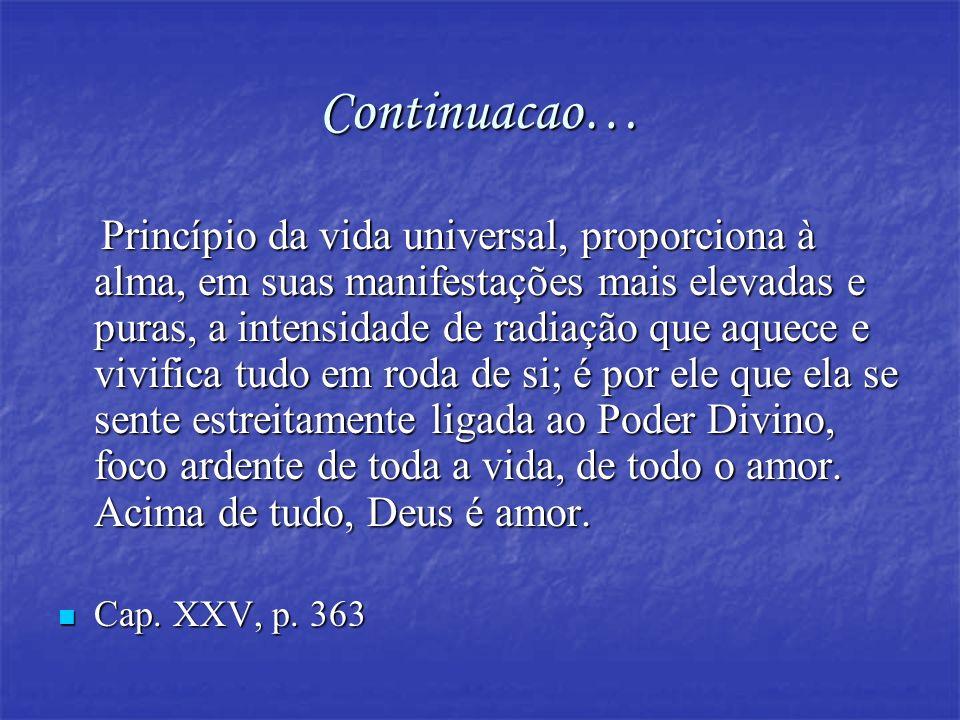Continuacao… Princípio da vida universal, proporciona à alma, em suas manifestações mais elevadas e puras, a intensidade de radiação que aquece e vivi