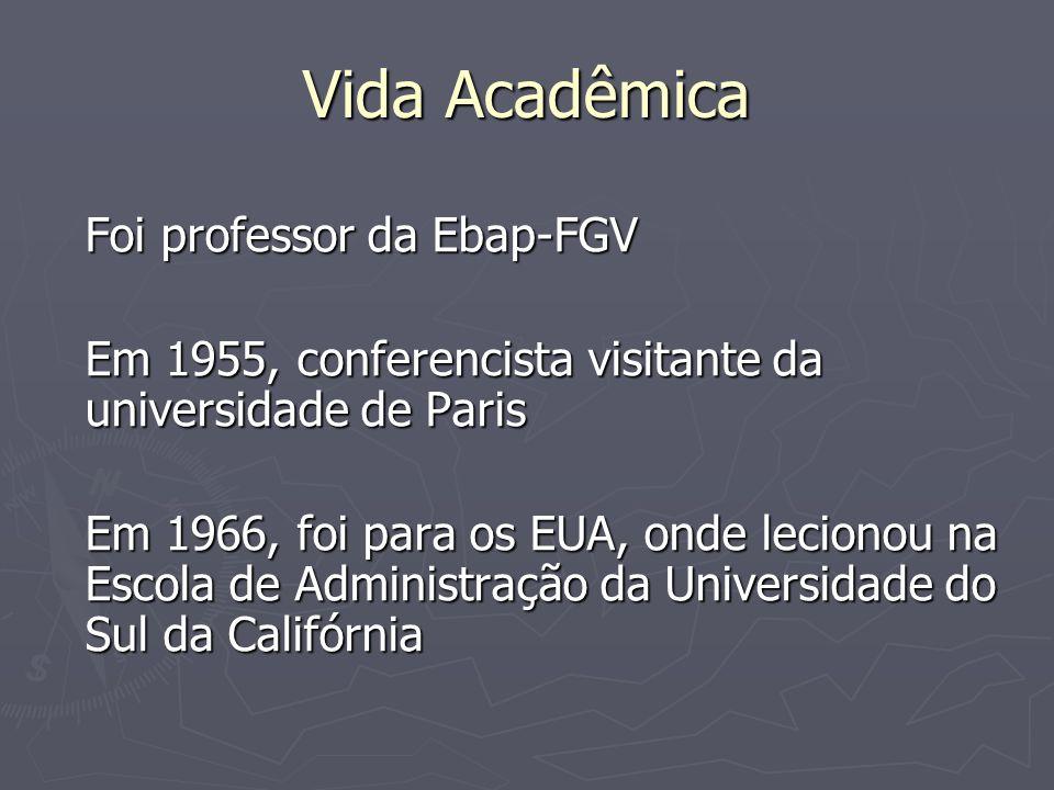 Vida Acadêmica Foi professor da Ebap-FGV Em 1955, conferencista visitante da universidade de Paris Em 1966, foi para os EUA, onde lecionou na Escola d
