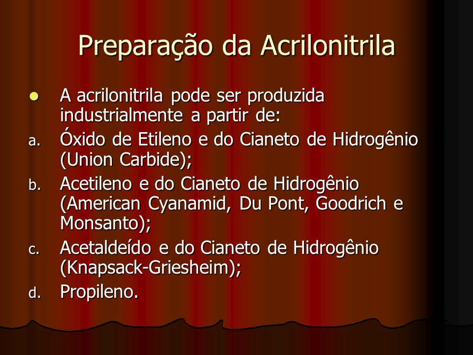 Preparação da Acrilonitrila A acrilonitrila pode ser produzida industrialmente a partir de: A acrilonitrila pode ser produzida industrialmente a parti