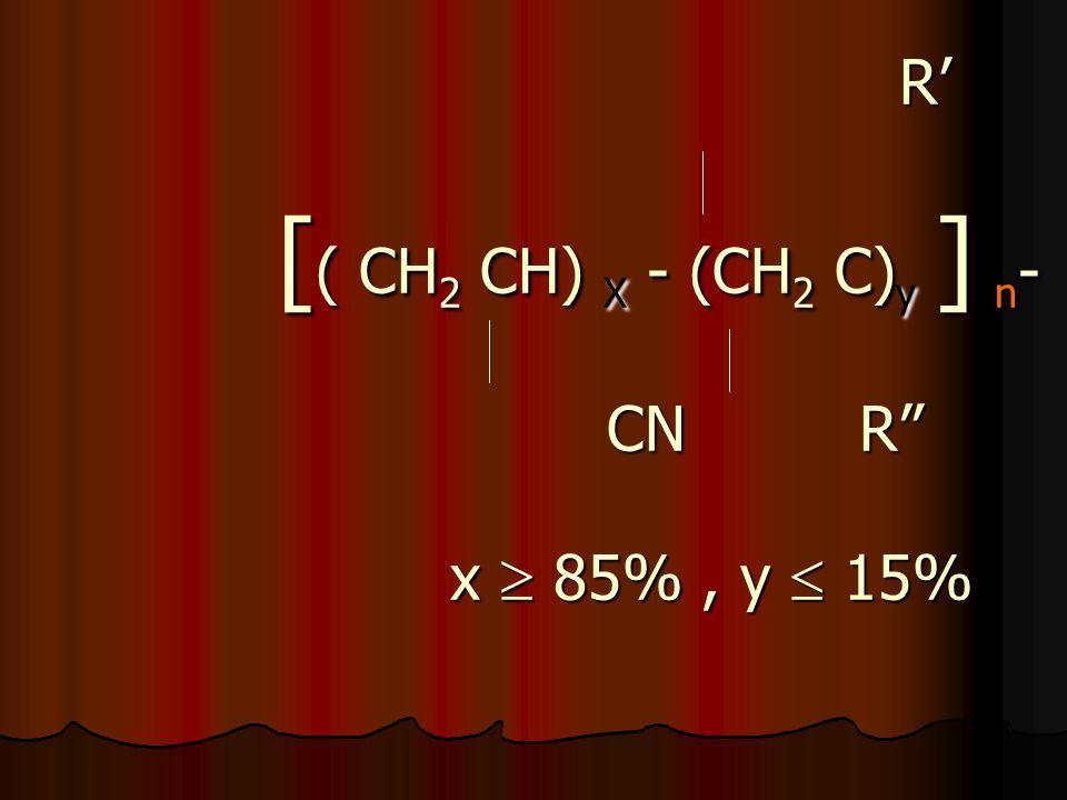 R [ ( CH 2 CH) X - (CH 2 C) y ] n - CN R x 85%, y 15% R [ ( CH 2 CH) X - (CH 2 C) y ] n - CN R x 85%, y 15%