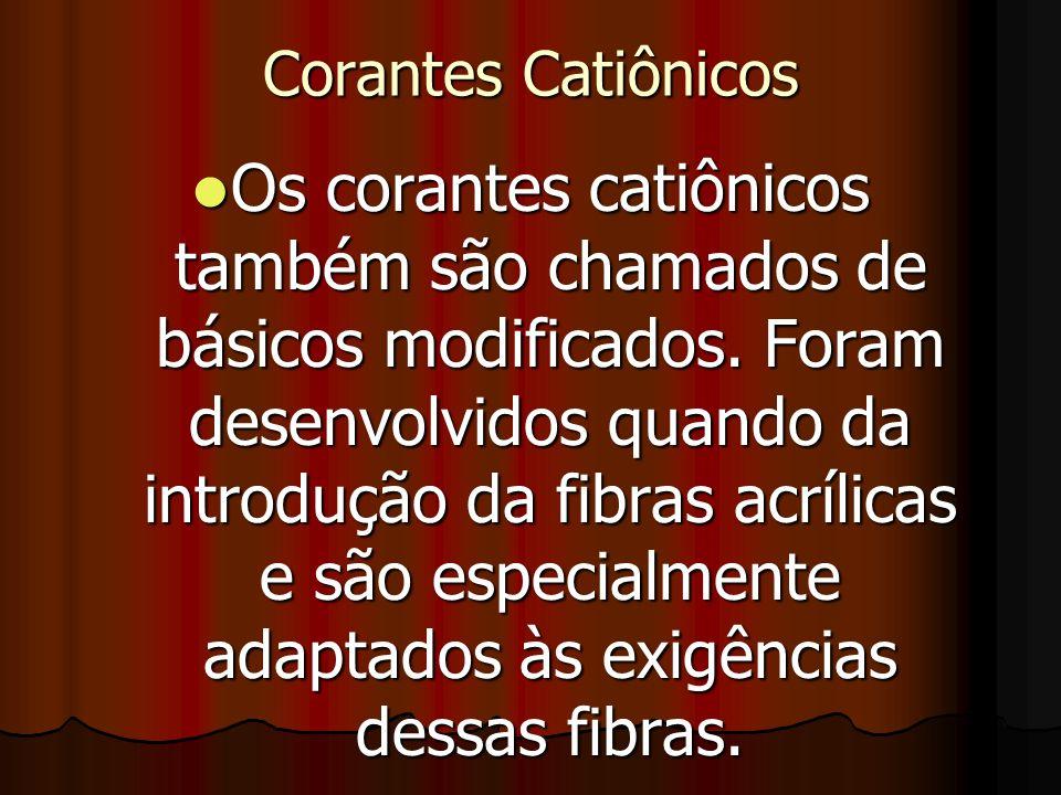 Corantes Catiônicos Os corantes catiônicos também são chamados de básicos modificados. Foram desenvolvidos quando da introdução da fibras acrílicas e