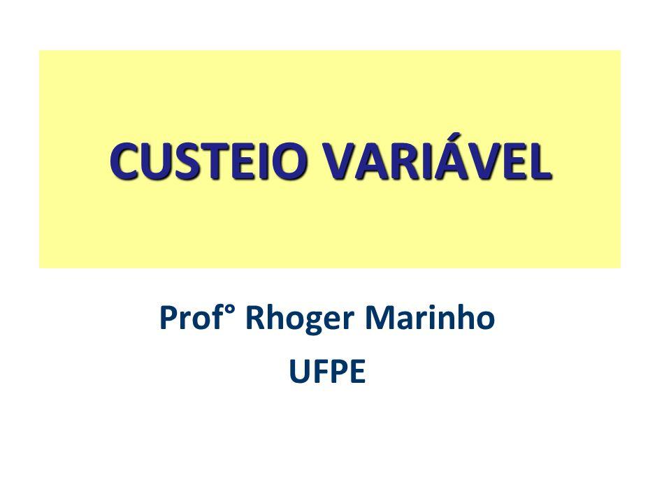 CUSTEIO VARIÁVEL Prof° Rhoger Marinho UFPE
