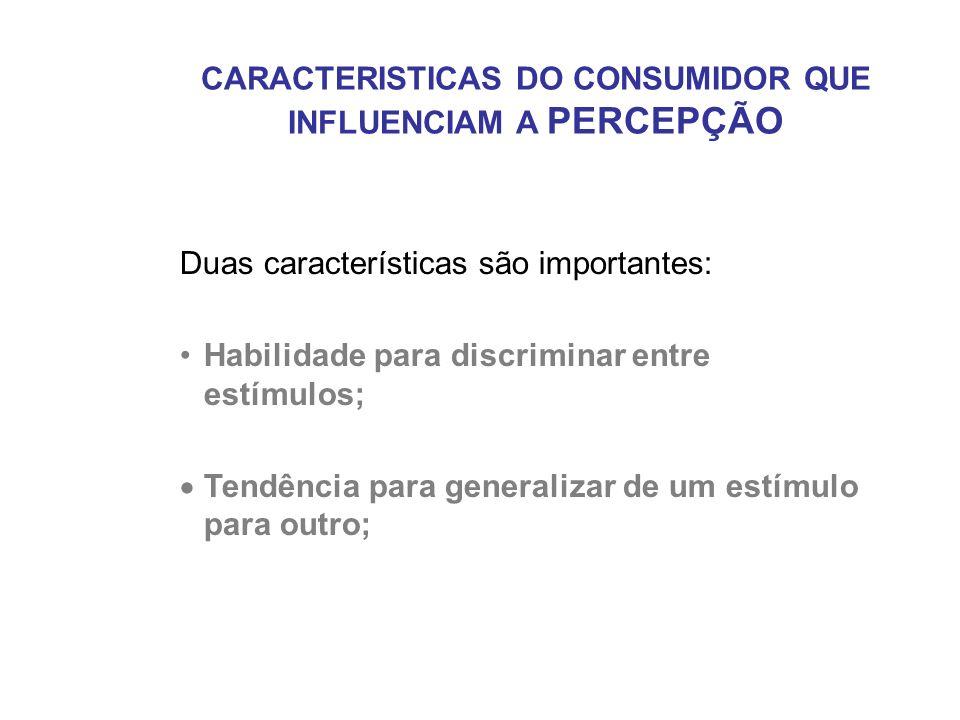 CARACTERISTICAS DO CONSUMIDOR QUE INFLUENCIAM A PERCEPÇÃO Duas características são importantes: Habilidade para discriminar entre estímulos; Tendência