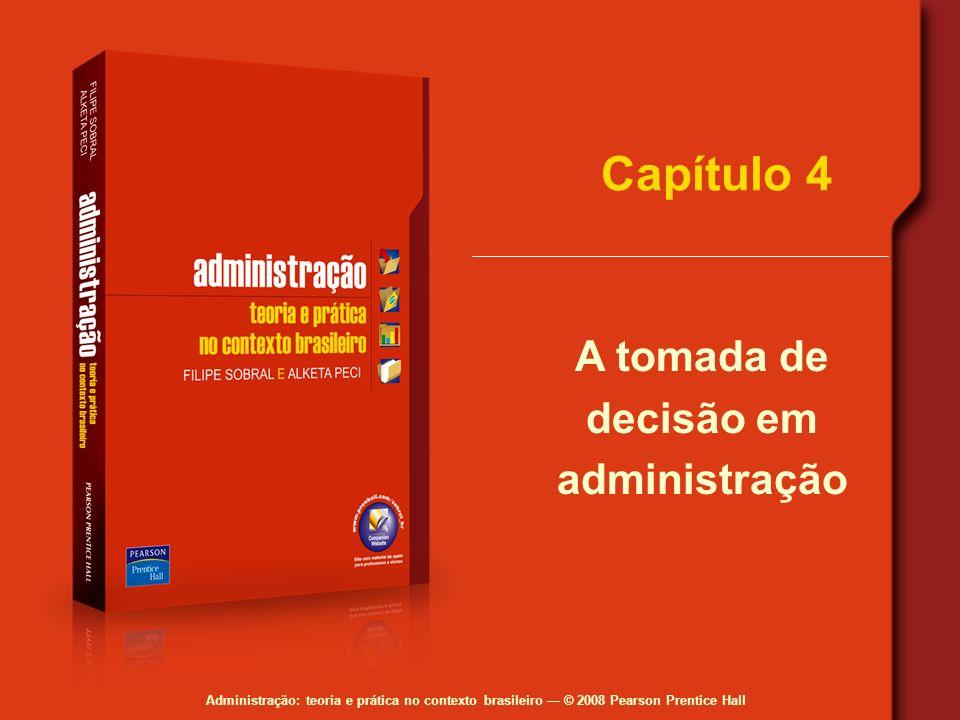 Administração: teoria e prática no contexto brasileiro © 2008 Pearson Prentice Hall Capítulo 4 A tomada de decisão em administração