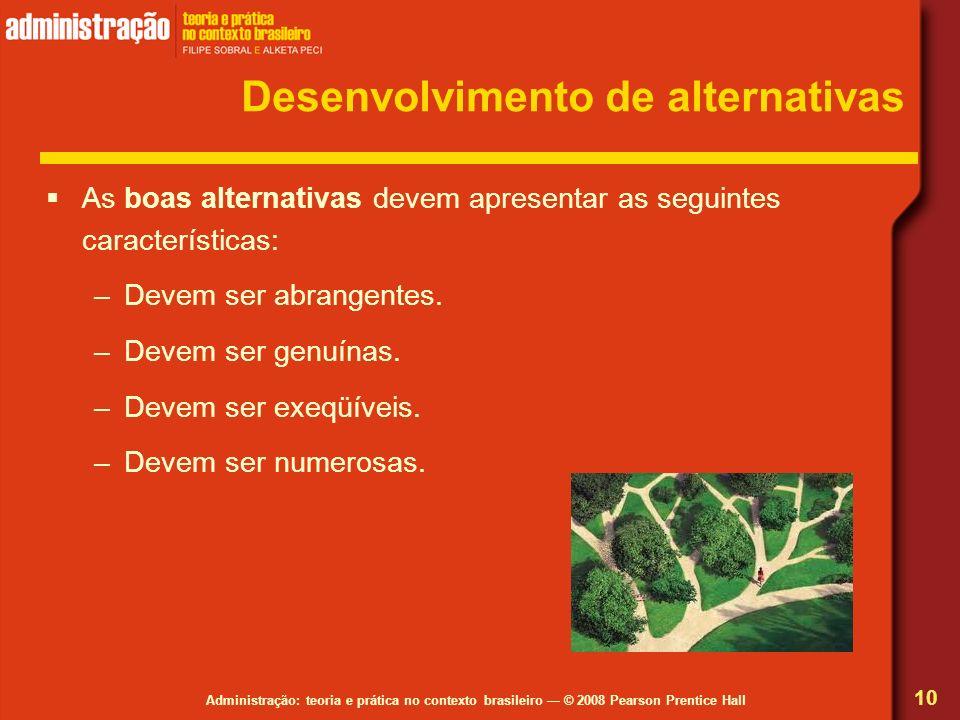 Administração: teoria e prática no contexto brasileiro © 2008 Pearson Prentice Hall Desenvolvimento de alternativas As boas alternativas devem apresen
