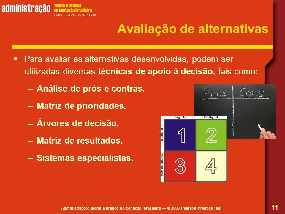 Administração: teoria e prática no contexto brasileiro © 2008 Pearson Prentice Hall Avaliação de alternativas Para avaliar as alternativas desenvolvid