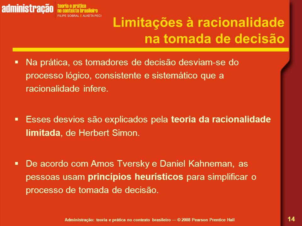 Administração: teoria e prática no contexto brasileiro © 2008 Pearson Prentice Hall Limitações à racionalidade na tomada de decisão Na prática, os tom