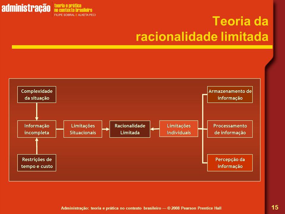 Administração: teoria e prática no contexto brasileiro © 2008 Pearson Prentice Hall Teoria da racionalidade limitada 15