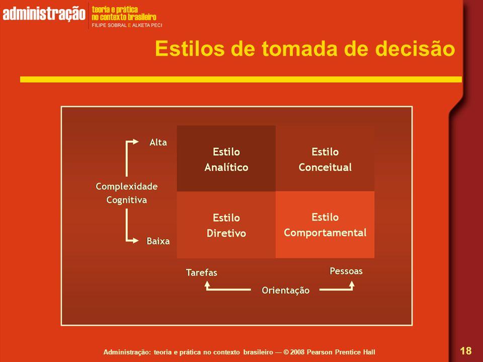 Administração: teoria e prática no contexto brasileiro © 2008 Pearson Prentice Hall Estilos de tomada de decisão 18