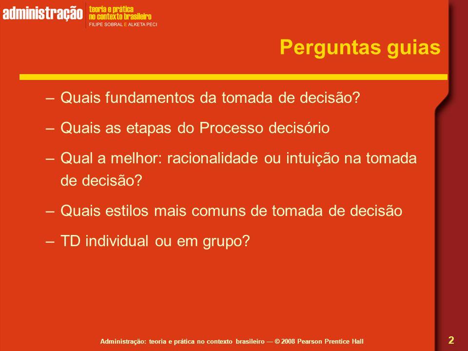 Administração: teoria e prática no contexto brasileiro © 2008 Pearson Prentice Hall Perguntas guias –Quais fundamentos da tomada de decisão? –Quais as