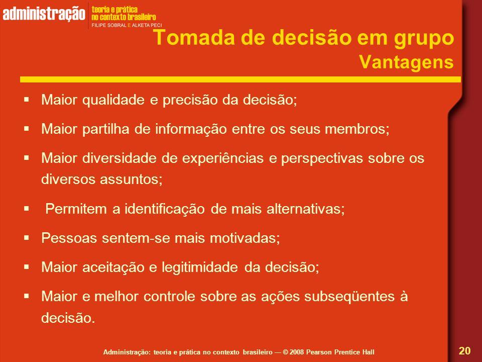 Administração: teoria e prática no contexto brasileiro © 2008 Pearson Prentice Hall Tomada de decisão em grupo Vantagens Maior qualidade e precisão da