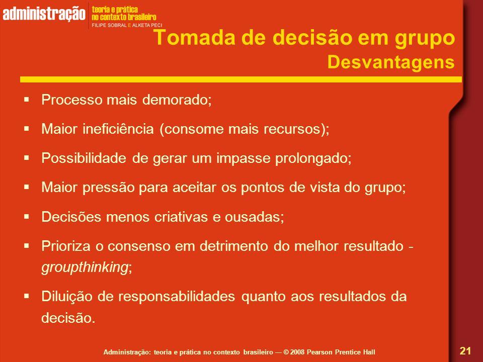 Administração: teoria e prática no contexto brasileiro © 2008 Pearson Prentice Hall Processo mais demorado; Maior ineficiência (consome mais recursos)