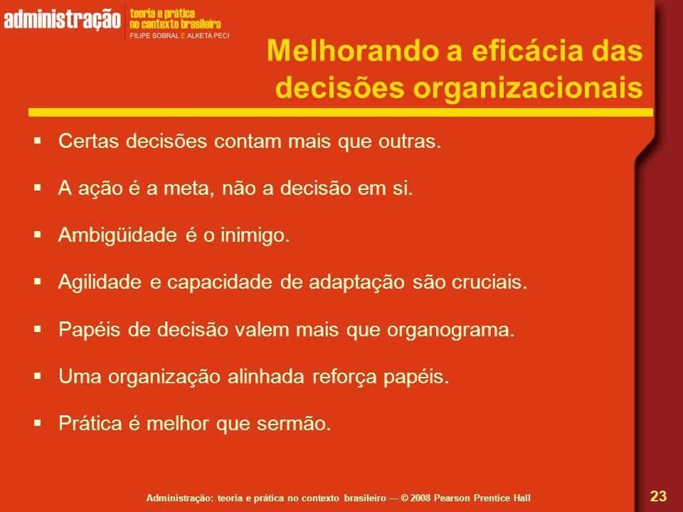 Administração: teoria e prática no contexto brasileiro © 2008 Pearson Prentice Hall Melhorando a eficácia das decisões organizacionais Certas decisões