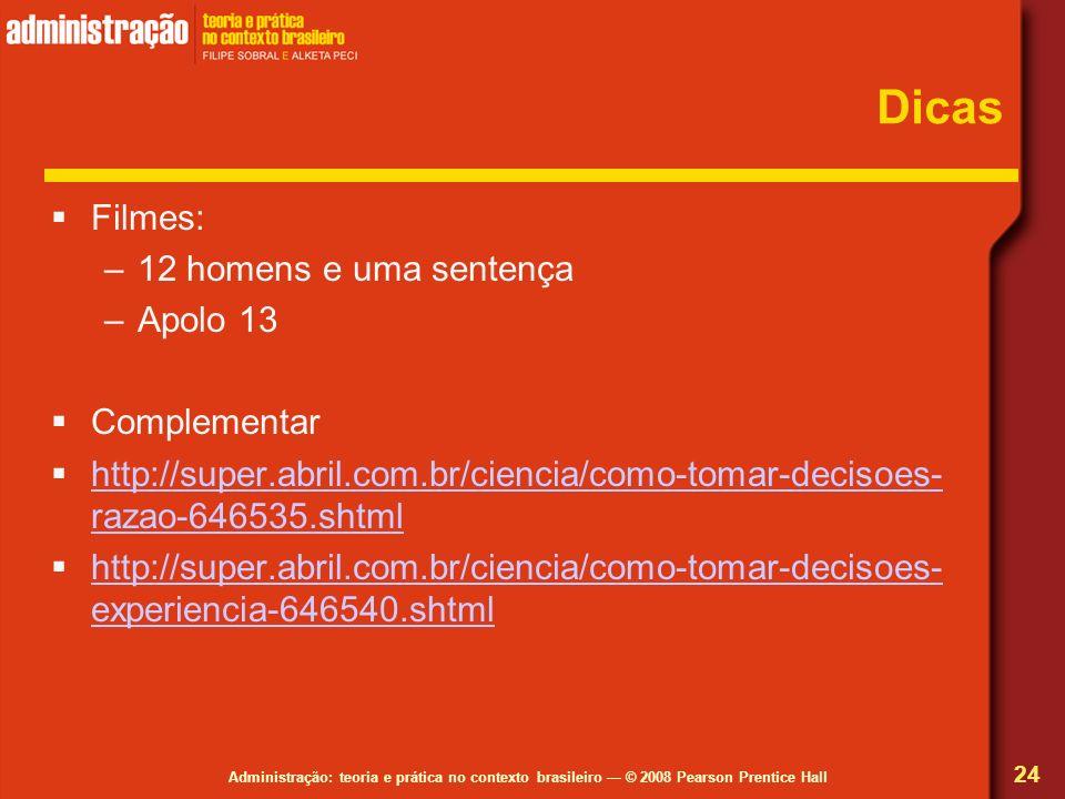 Administração: teoria e prática no contexto brasileiro © 2008 Pearson Prentice Hall Dicas Filmes: –12 homens e uma sentença –Apolo 13 Complementar htt
