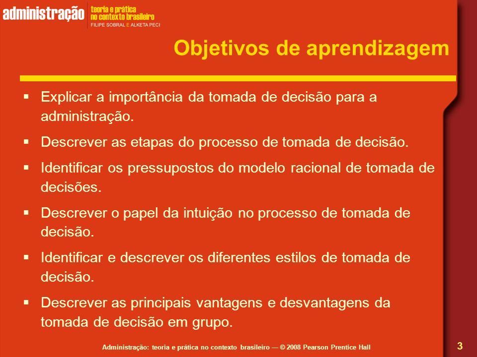 Administração: teoria e prática no contexto brasileiro © 2008 Pearson Prentice Hall Objetivos de aprendizagem Explicar a importância da tomada de deci